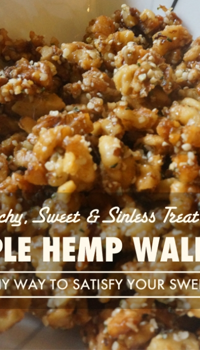 Maple Hemp Walnuts – A Crunchy, Sweet, Less Sinful Treat!