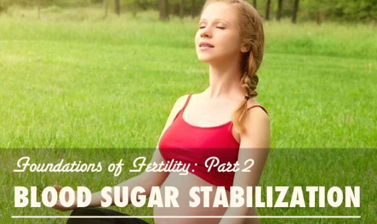Foundations of Fertility Part 2: Blood Sugar Stabilization