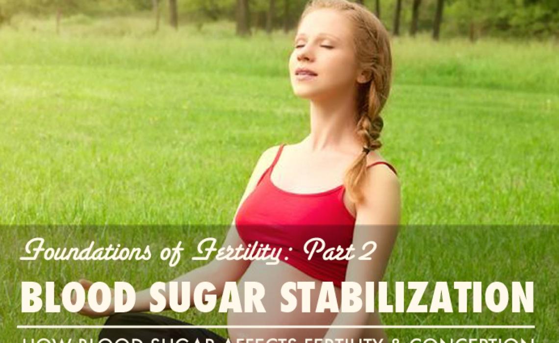 Foundations of Fertility Part 2: Blood Sugar Stabilization