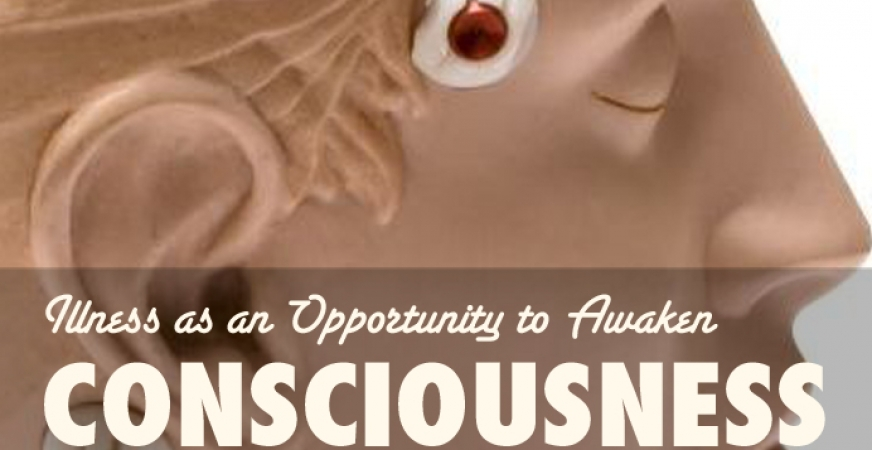 Illness as an Opportunity to Awaken Consciousness