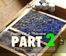 The Safe Use of Essential Oils with Medications: Part II
