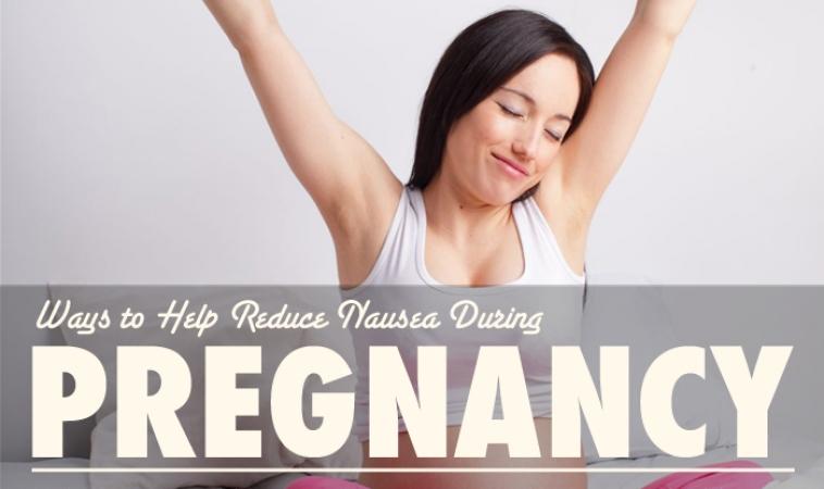 Ways to Help Reduce Nausea During Pregnancy