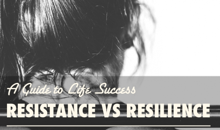Resistance vs. Resilience: A Guide to Life Success