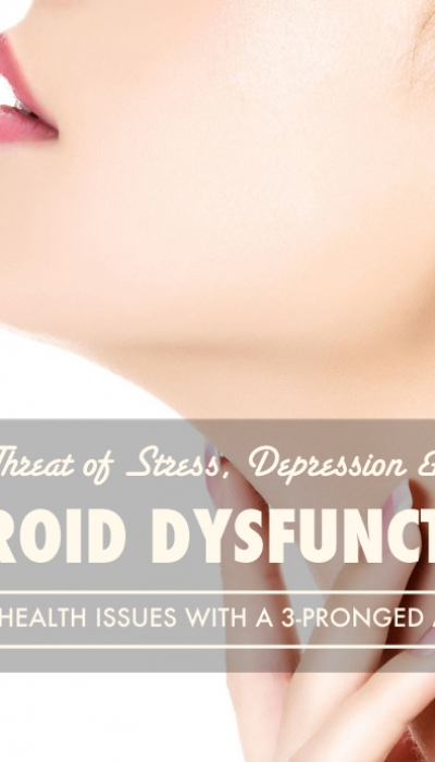 Depression, Thyroid Dysfunction, and Stress – A Triple Threat